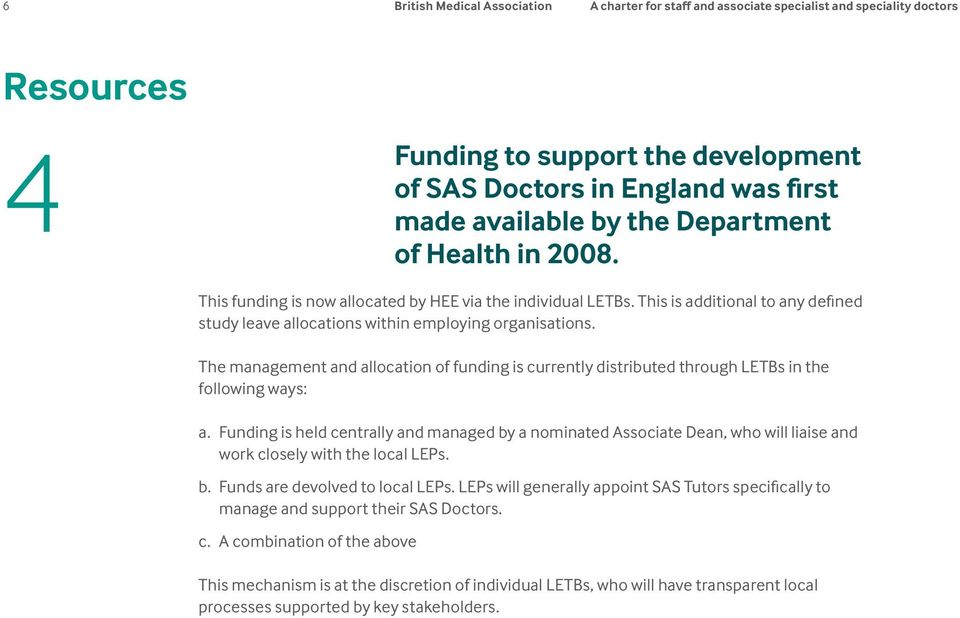 The management and allocation of funding is currently distributed through LETBs in the following ways: a.
