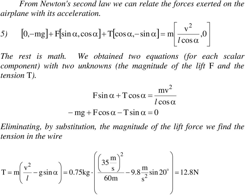 We obtained two equations (for each scalar component) with two unknowns (the magnitude of the lift F and the tension ).