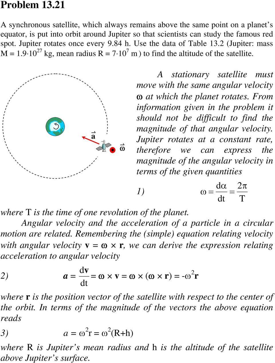 A stationary satellite must move with the same angular velocity ω at which the planet rotates.