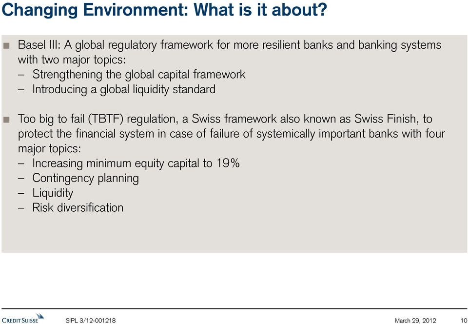 capital framework Introducing a global liquidity standard Too big to fail (TBTF) regulation, a Swiss framework also known as Swiss