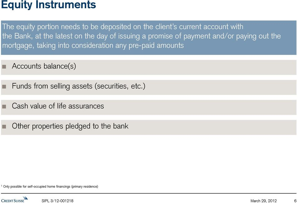 pre-paid amounts Accounts balance(s) Funds from selling assets (securities, etc.