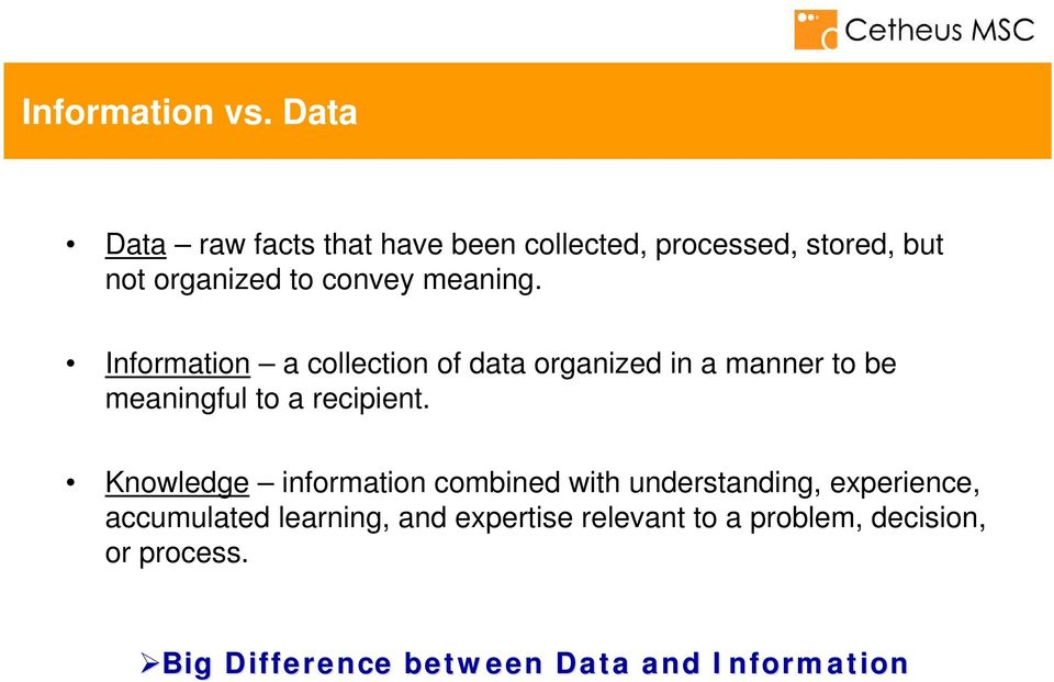meaning. Information a collection of data organized in a manner to be meaningful to a recipient.