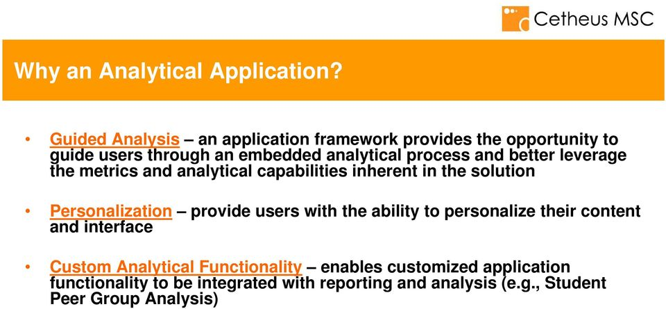 and better leverage the metrics and analytical capabilities inherent in the solution Personalization provide users with