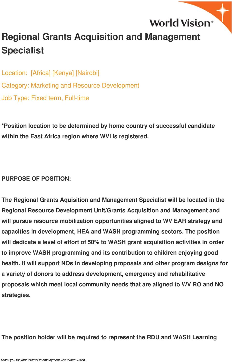 PURPOSE OF POSITION: The Regional Grants Aquisition and Management Specialist will be located in the Regional Resource Development Unit/Grants Acquisition and Management and will pursue resource