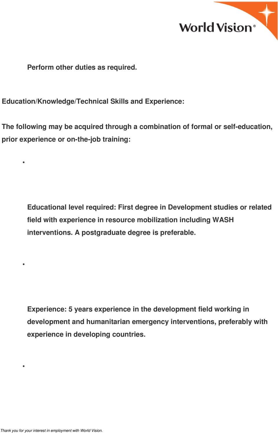 experience or on-the-job training: Educational level required: First degree in Development studies or related field with experience in