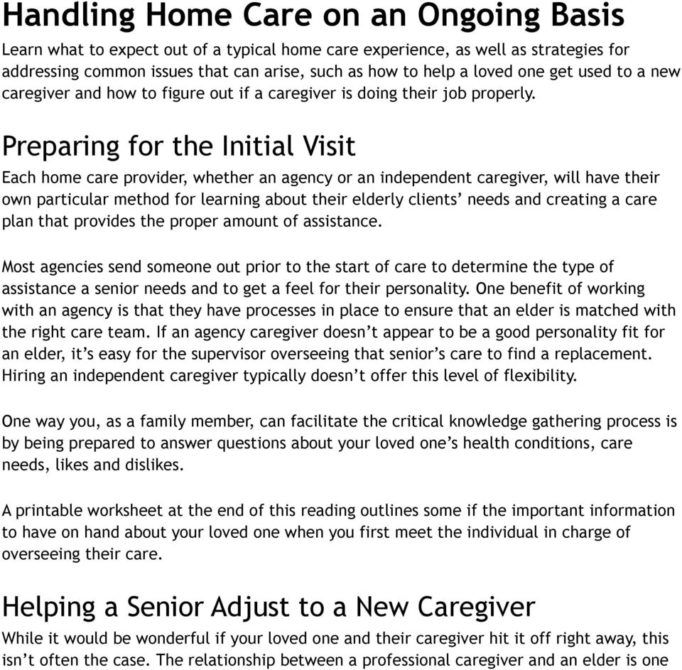 Preparing fr the Initial Visit Each hme care prvider, whether an agency r an independent caregiver, will have their wn particular methd fr learning abut their elderly clients needs and creating a