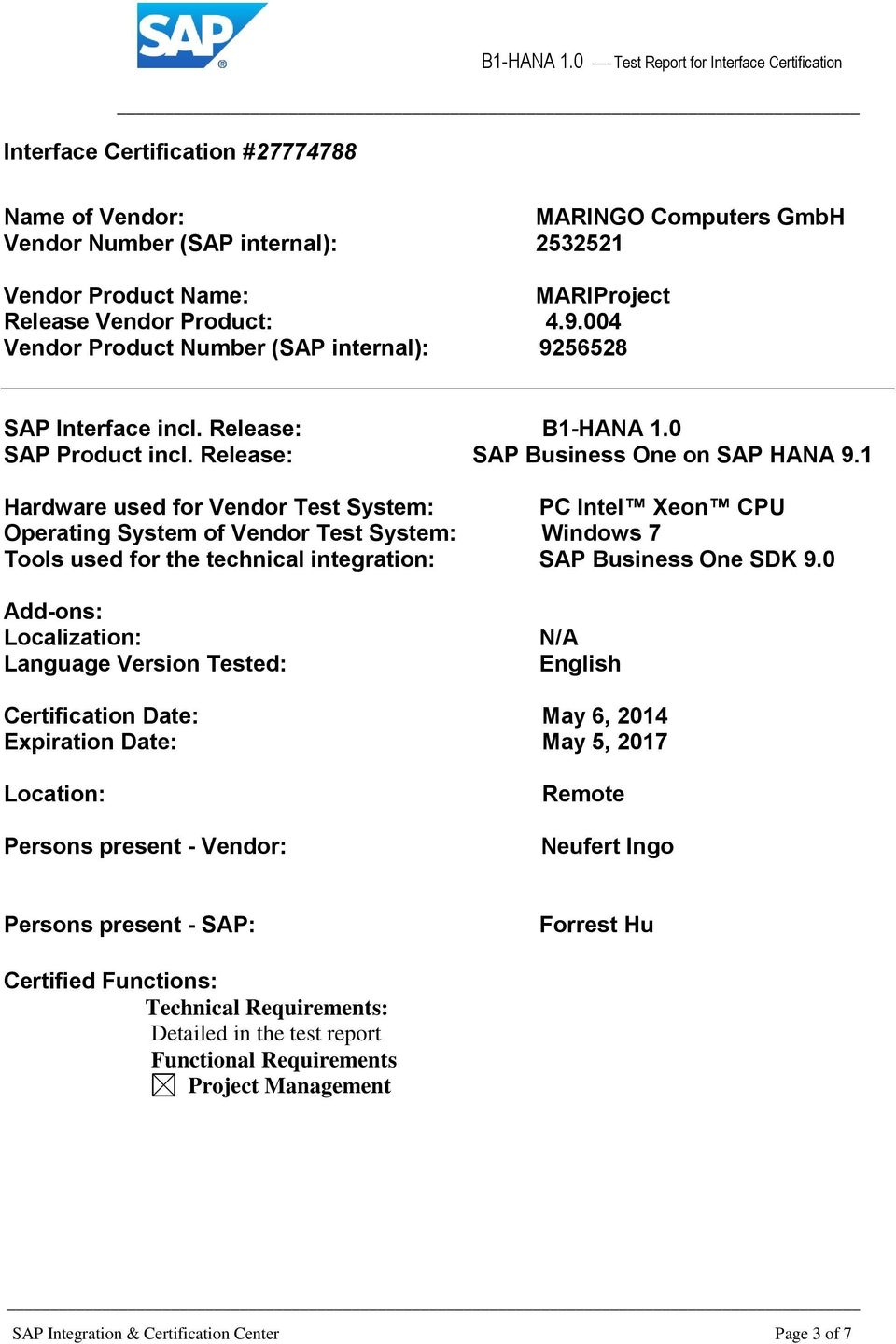 1 Hardware used for Vendor Test System: PC Intel Xeon CPU Operating System of Vendor Test System: Windows 7 Tools used for the technical integration: SAP Business One SDK 9.