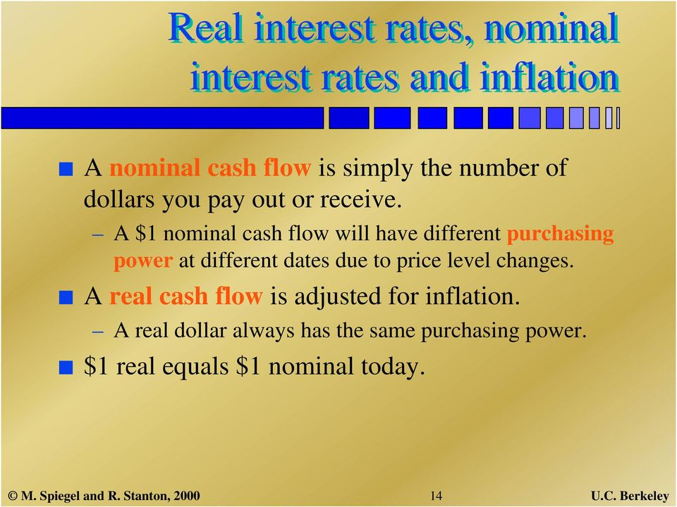 A $1 nominal cash flow will have different purchasing power at different dates due to price level