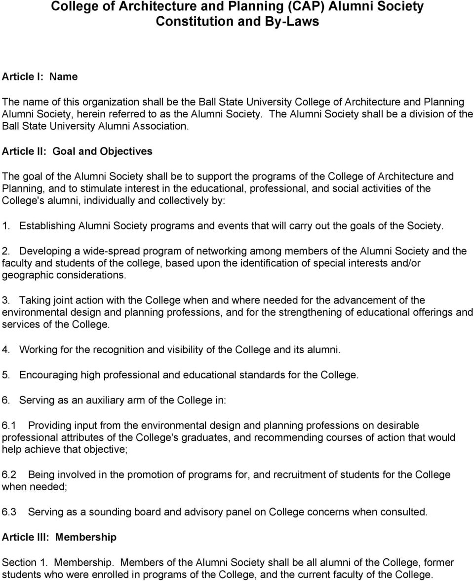Article II: Goal and Objectives The goal of the Alumni Society shall be to support the programs of the College of Architecture and Planning, and to stimulate interest in the educational,