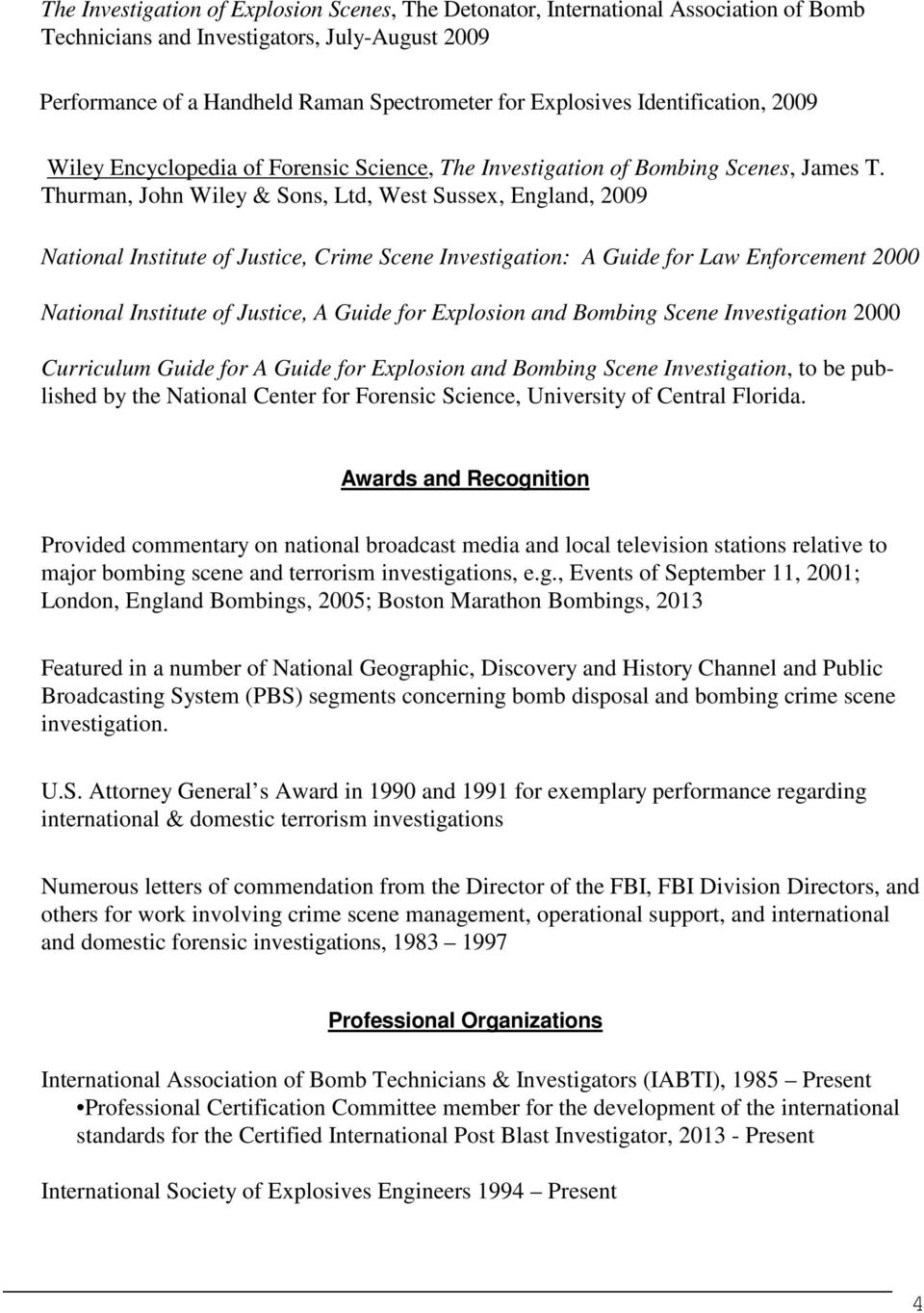 Thurman, John Wiley & Sons, Ltd, West Sussex, England, 2009 National Institute of Justice, Crime Scene Investigation: A Guide for Law Enforcement 2000 National Institute of Justice, A Guide for