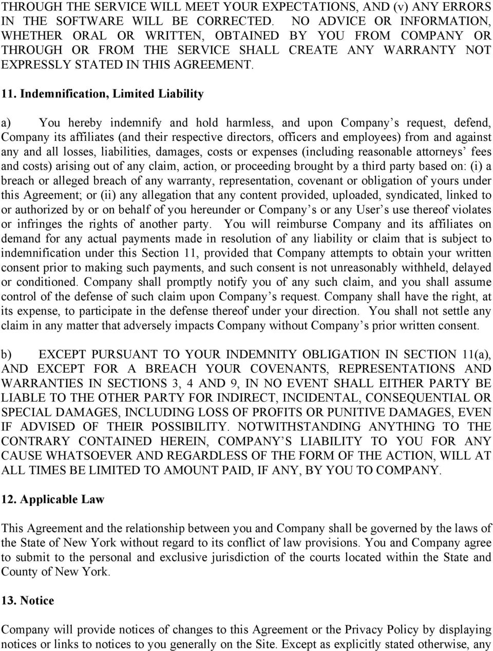 Indemnification, Limited Liability a) You hereby indemnify and hold harmless, and upon Company s request, defend, Company its affiliates (and their respective directors, officers and employees) from