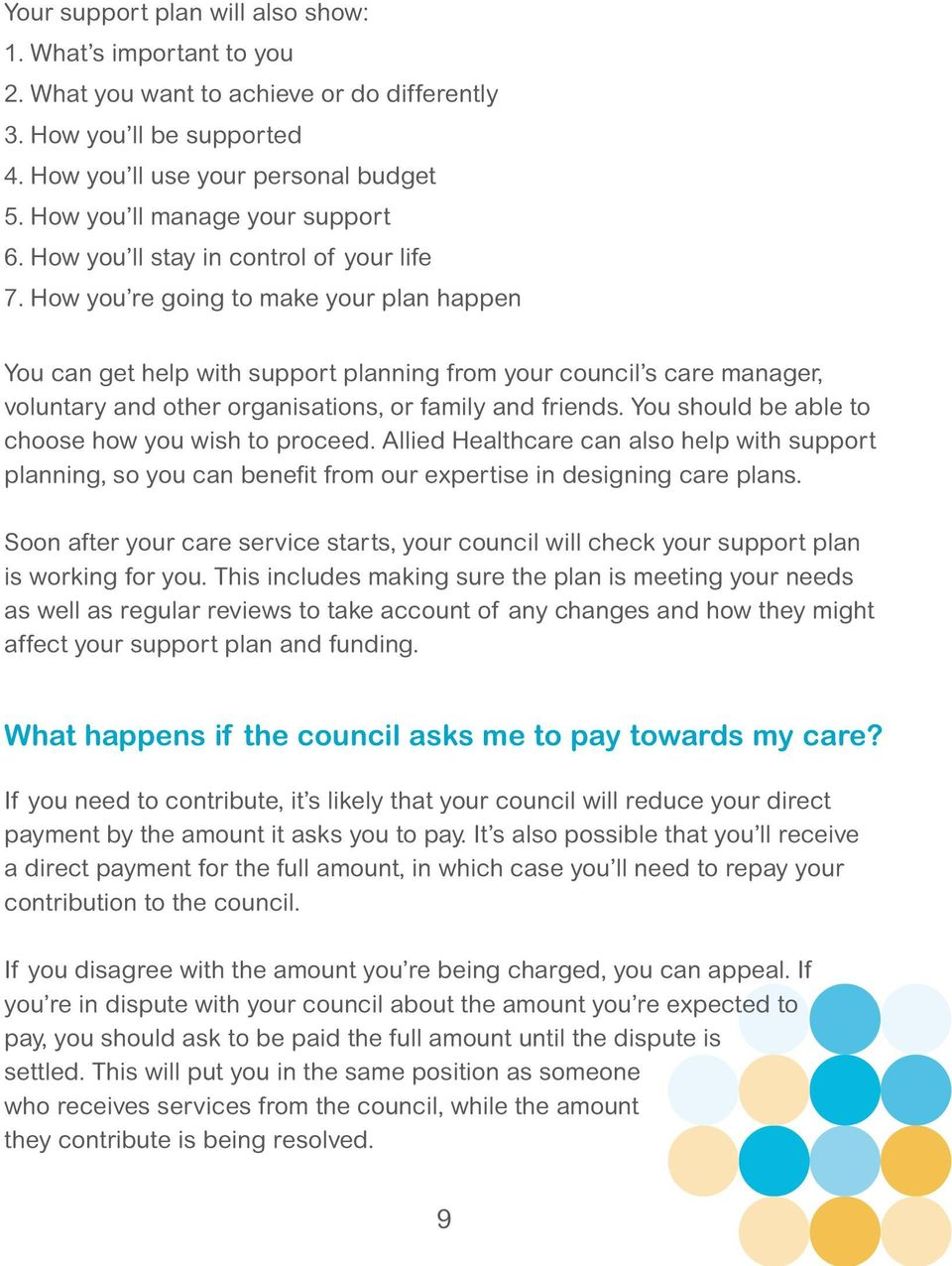 How you re going to make your plan happen You can get help with support planning from your council s care manager, voluntary and other organisations, or family and friends.
