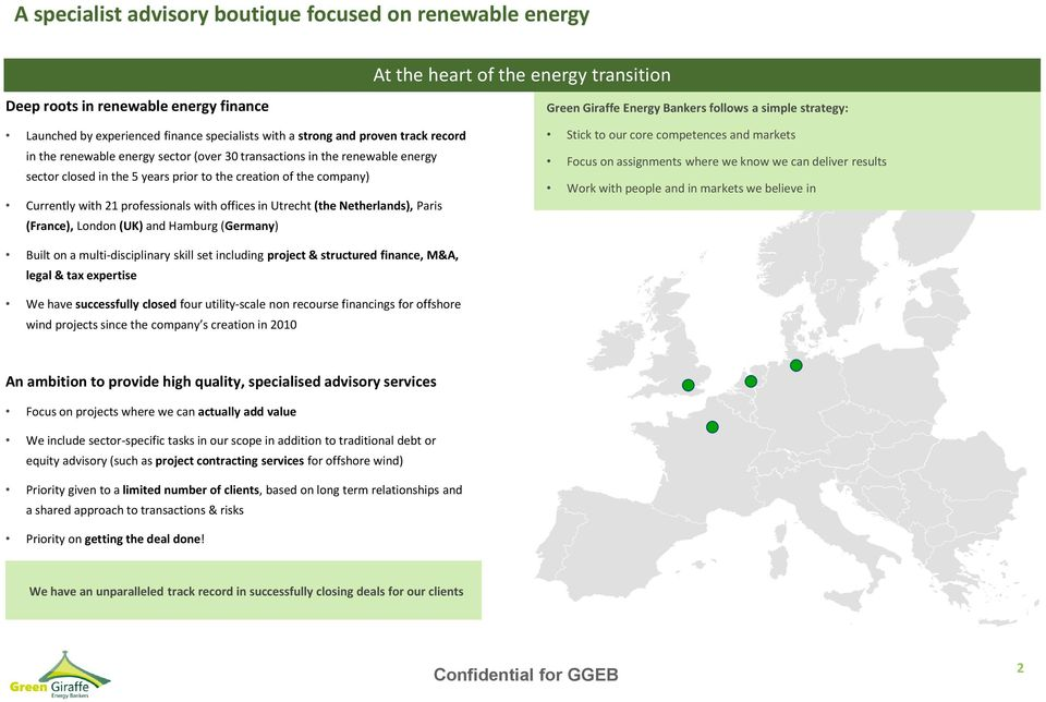 with offices in Utrecht (the Netherlands), Paris (France), London (UK) and Hamburg () Green Giraffe Energy Bankers follows a simple strategy: Stick to our core competences and markets Focus on