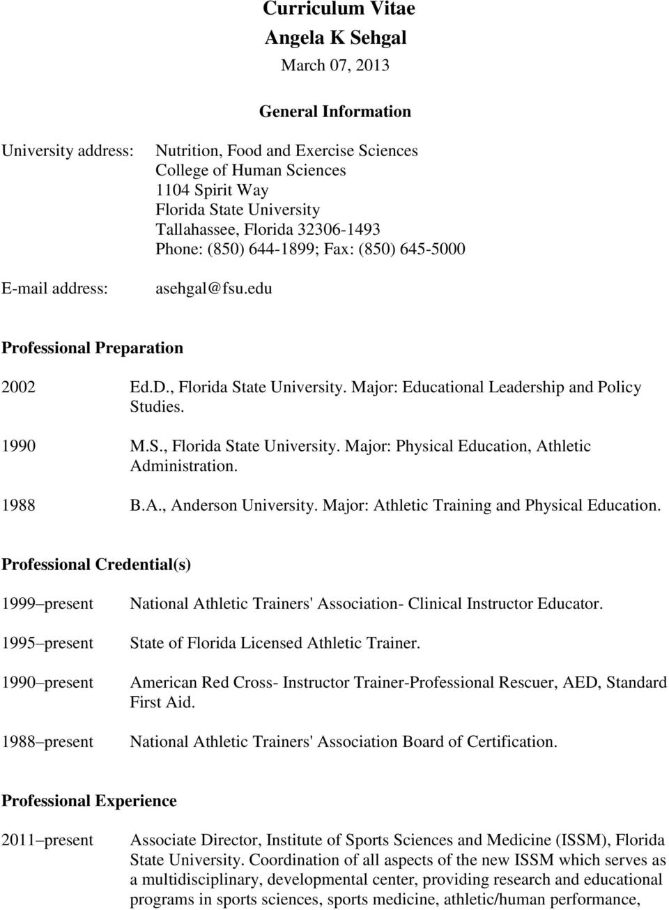 Major: Educational Leadership and Policy Studies. 1990 M.S., Florida State University. Major: Physical Education, Athletic Administration. 1988 B.A., Anderson University.