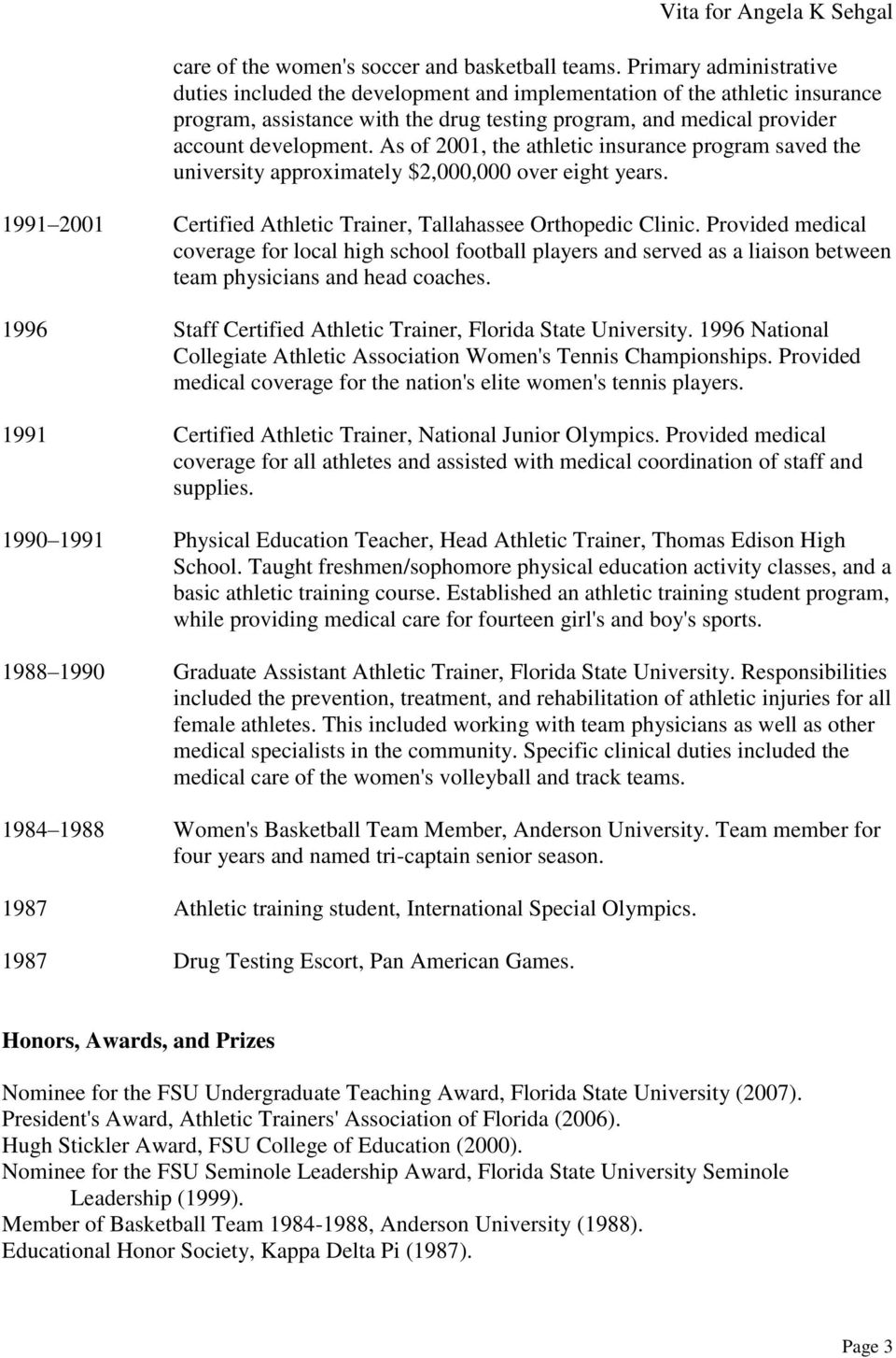 As of 2001, the athletic insurance program saved the university approximately $2,000,000 over eight years. 1991 2001 Certified Athletic Trainer, Tallahassee Orthopedic Clinic.
