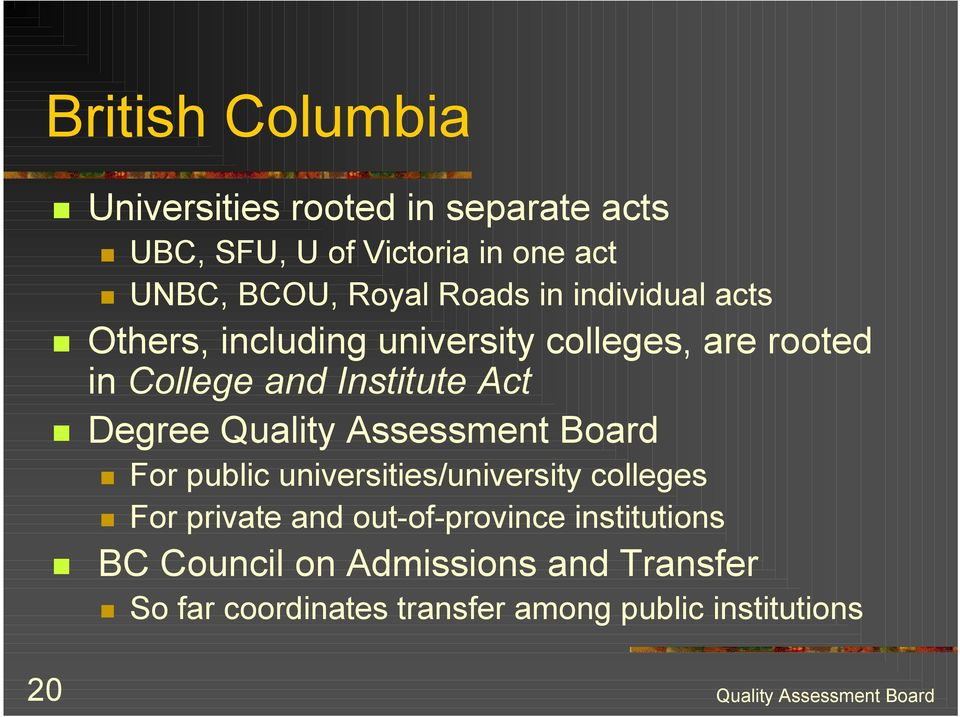 Others, including university colleges, are rooted in College and Institute Act! Degree!