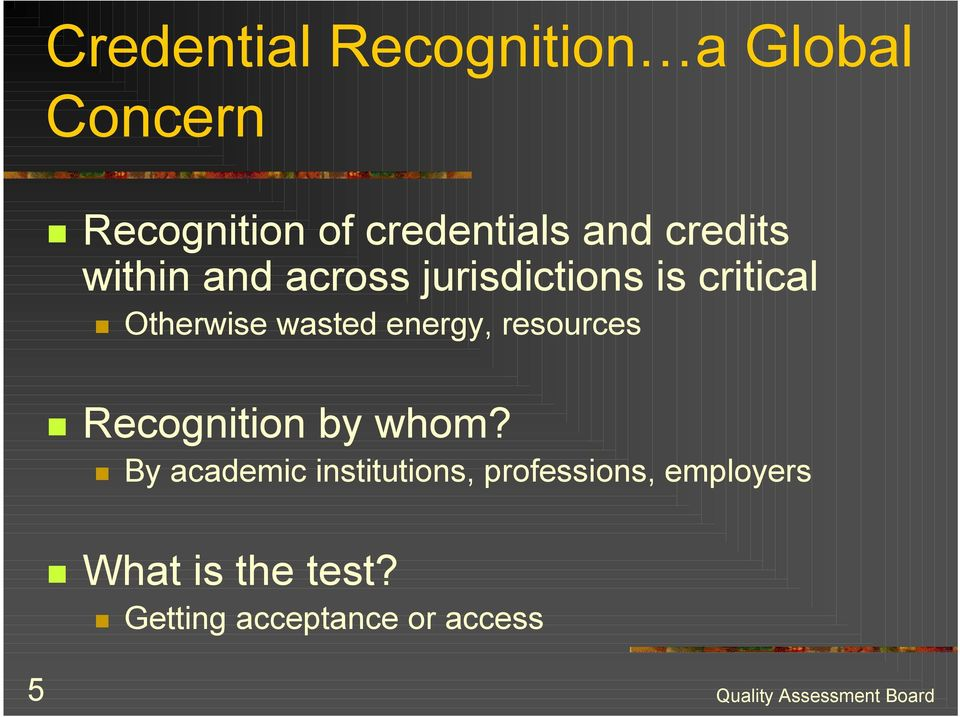 is critical! Otherwise wasted energy, resources! Recognition by whom?