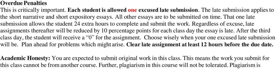 Regardless of excuse, late assignments thereafter will be reduced by 10 percentage points for each class day the essay is late.