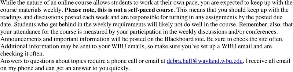 Students who get behind in the weekly requirements will likely not do well in the course.
