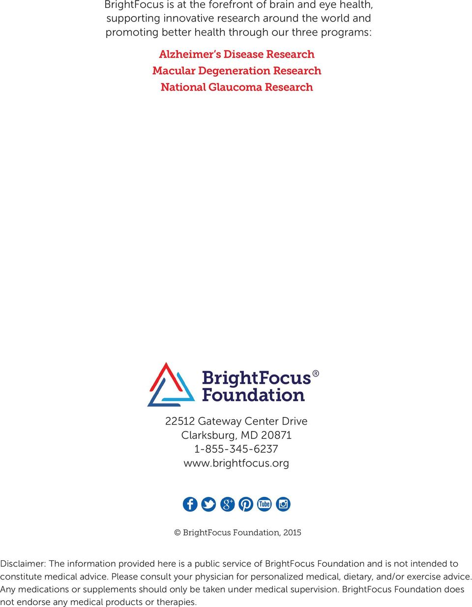 org BrightFocus Foundation, 2015 Disclaimer: The information provided here is a public service of BrightFocus Foundation and is not intended to constitute medical advice.