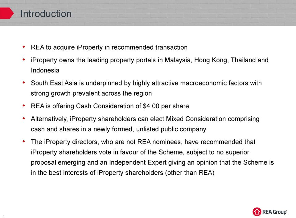 per share Alternatively, iproperty shareholders can elect Mixed Consideration comprising cash and shares in a newly formed, unlisted public company The iproperty directors, who are not REA