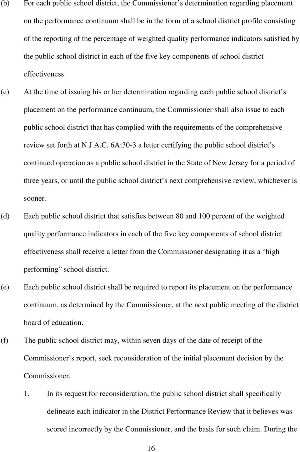 (c) At the time of issuing his or her determination regarding each public school district s placement on the performance continuum, the Commissioner shall also issue to each public school district