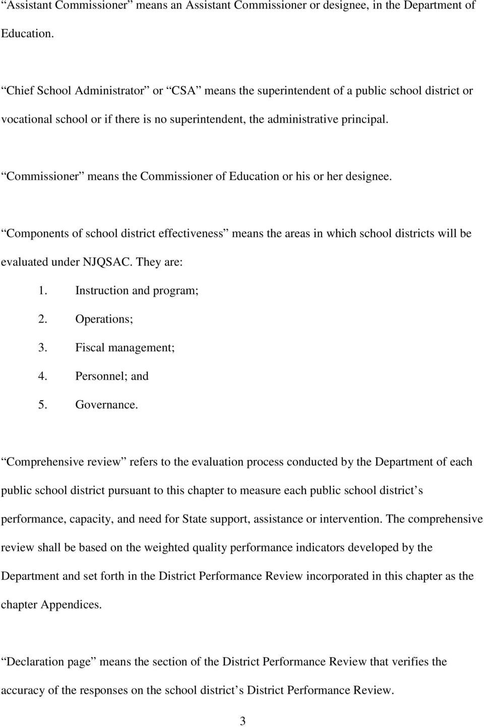 Commissioner means the Commissioner of Education or his or her designee. Components of school district effectiveness means the areas in which school districts will be evaluated under NJQSAC.