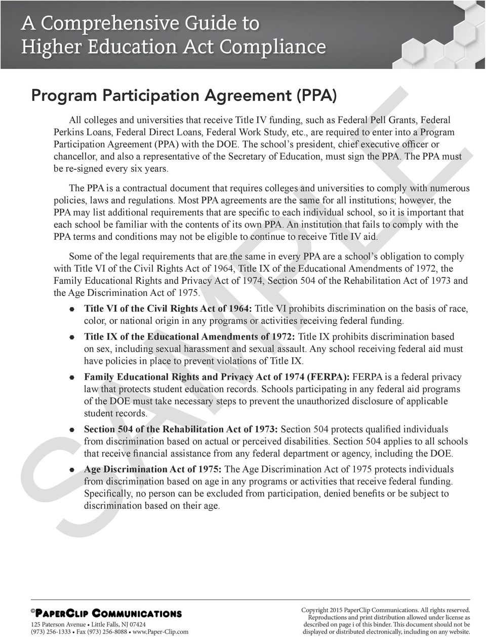 The school s president, chief executive officer or chancellor, and also a representative of the Secretary of Education, must sign the PPA. The PPA must be re-signed every six years.