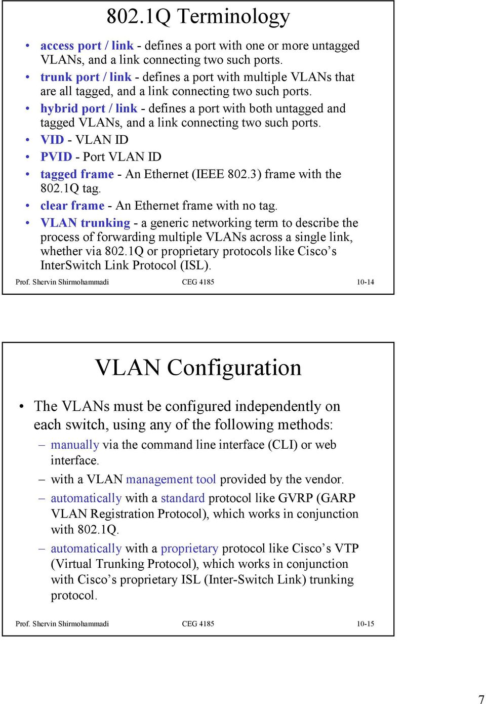 hybrid port / link - defines a port with both untagged and tagged VLANs, and a link connecting two such ports. VID - VLAN ID PVID - Port VLAN ID tagged frame - An Ethernet (IEEE 802.