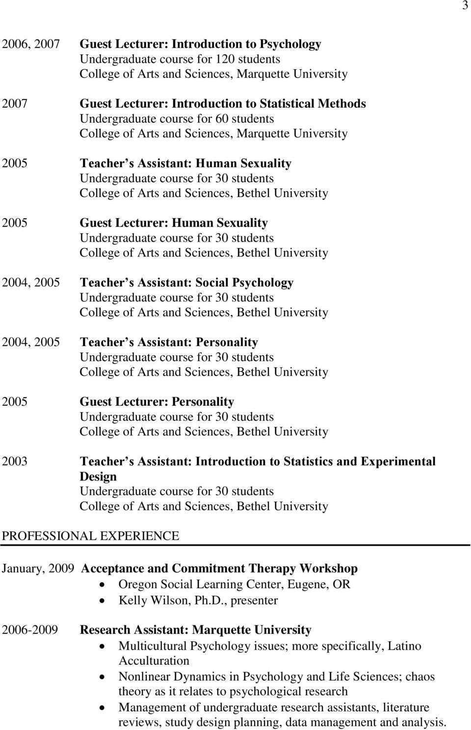 Personality 2003 Teacher s Assistant: Introduction to Statistics and Experimental Design PROFESSIONAL EXPERIENCE January, 2009 Acceptance and Commitment Therapy Workshop Oregon Social Learning