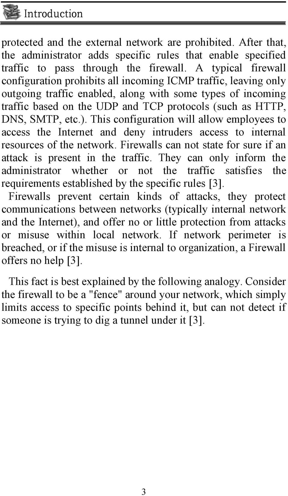HTTP, DNS, SMTP, etc.). This configuration will allow employees to access the Internet and deny intruders access to internal resources of the network.