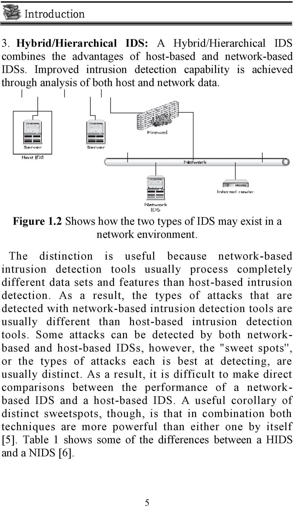 The distinction is useful because network-based intrusion detection tools usually process completely different data sets and features than host-based intrusion detection.