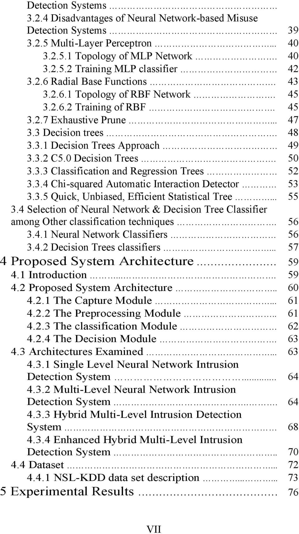3.4 Chi-squared Automatic Interaction Detector 3.3.5 Quick, Unbiased, Efficient Statistical Tree... 3.4 Selection of Neural Network & Decision Tree Classifier among Other classification techniques. 3.4.1 Neural Network Classifiers 3.