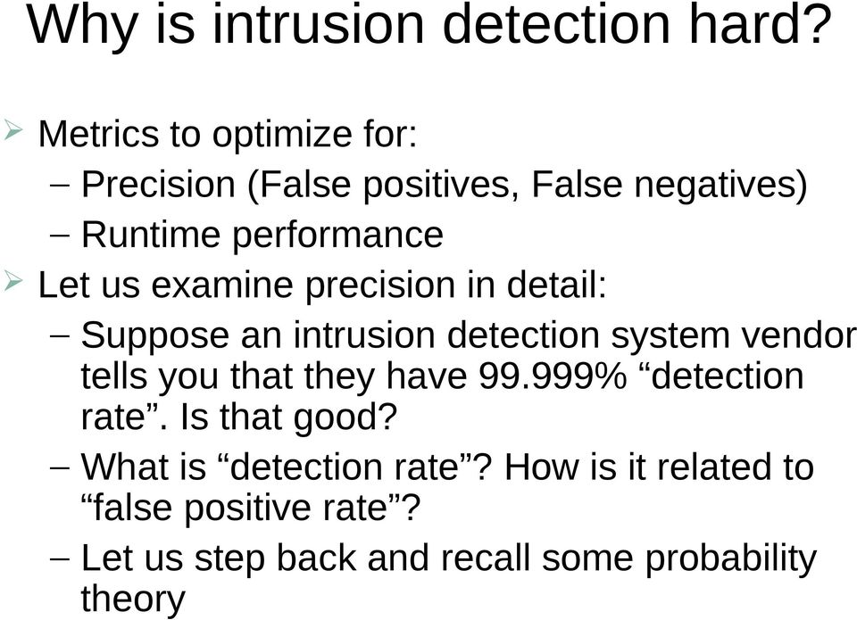 us examine precision in detail: Suppose an intrusion detection system vendor tells you that