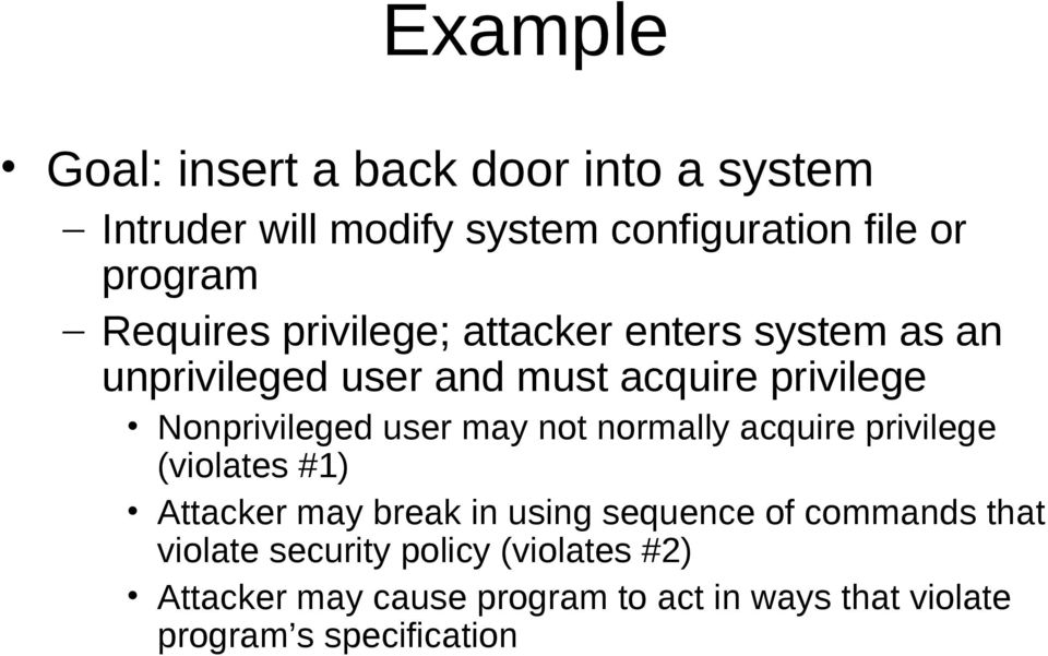 user may not normally acquire privilege (violates #1) Attacker may break in using sequence of commands that