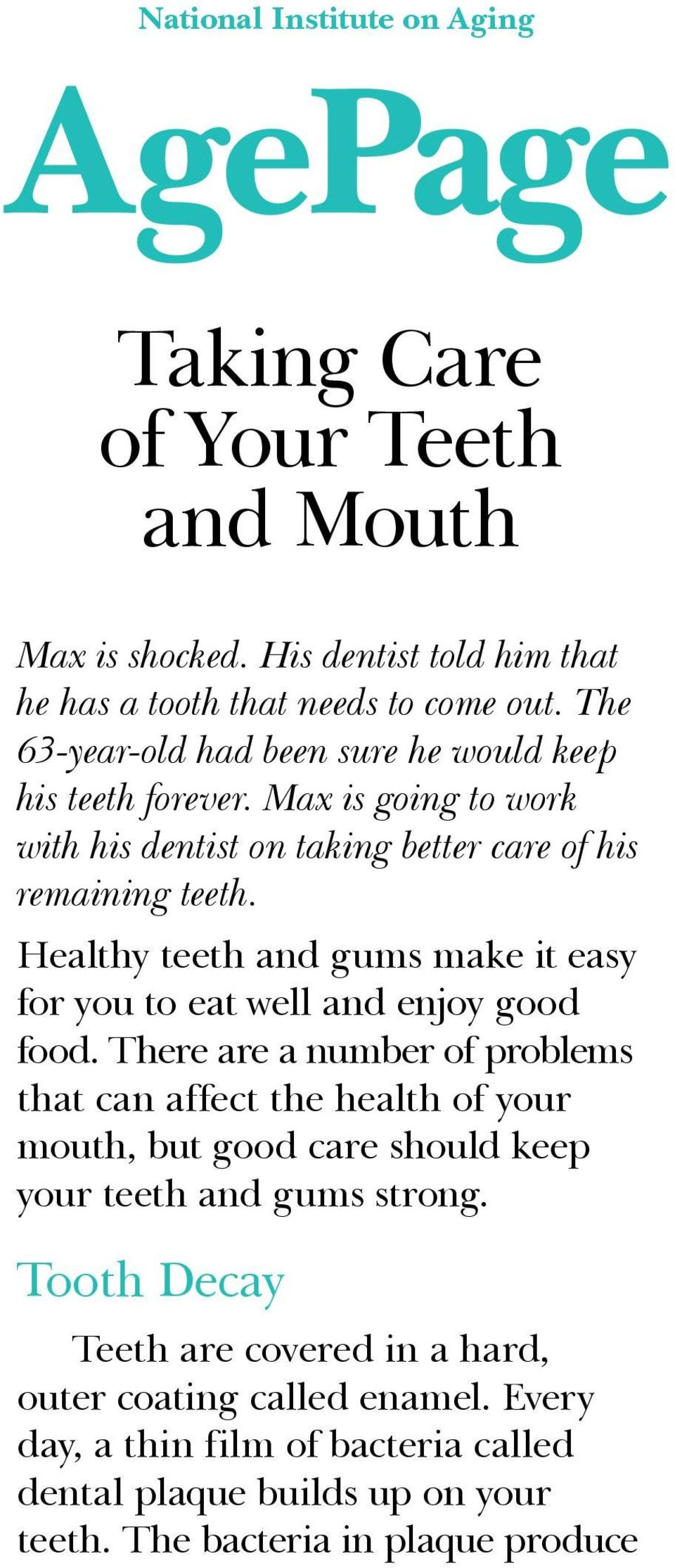 Healthy teeth and gums make it easy for you to eat well and enjoy good food.