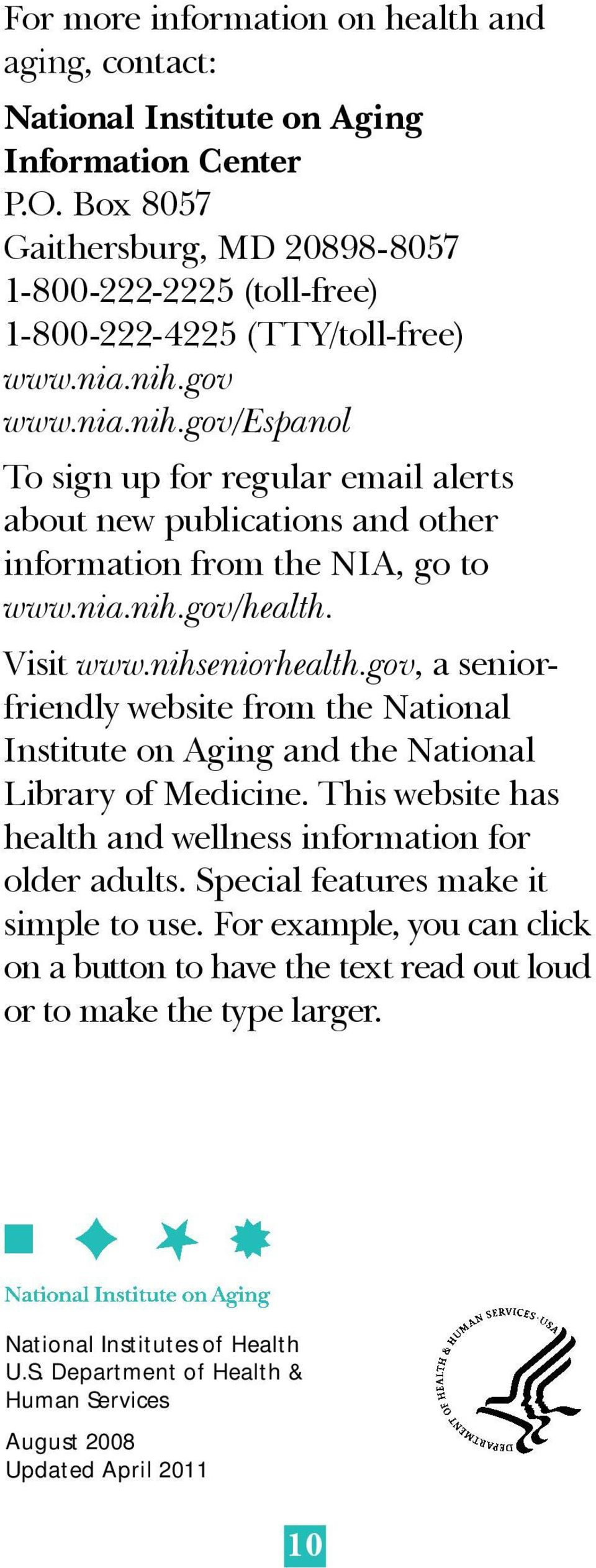 gov www.nia.nih.gov/espanol To sign up for regular email alerts about new publications and other information from the NIA, go to www.nia.nih.gov/health. Visit www.nihseniorhealth.