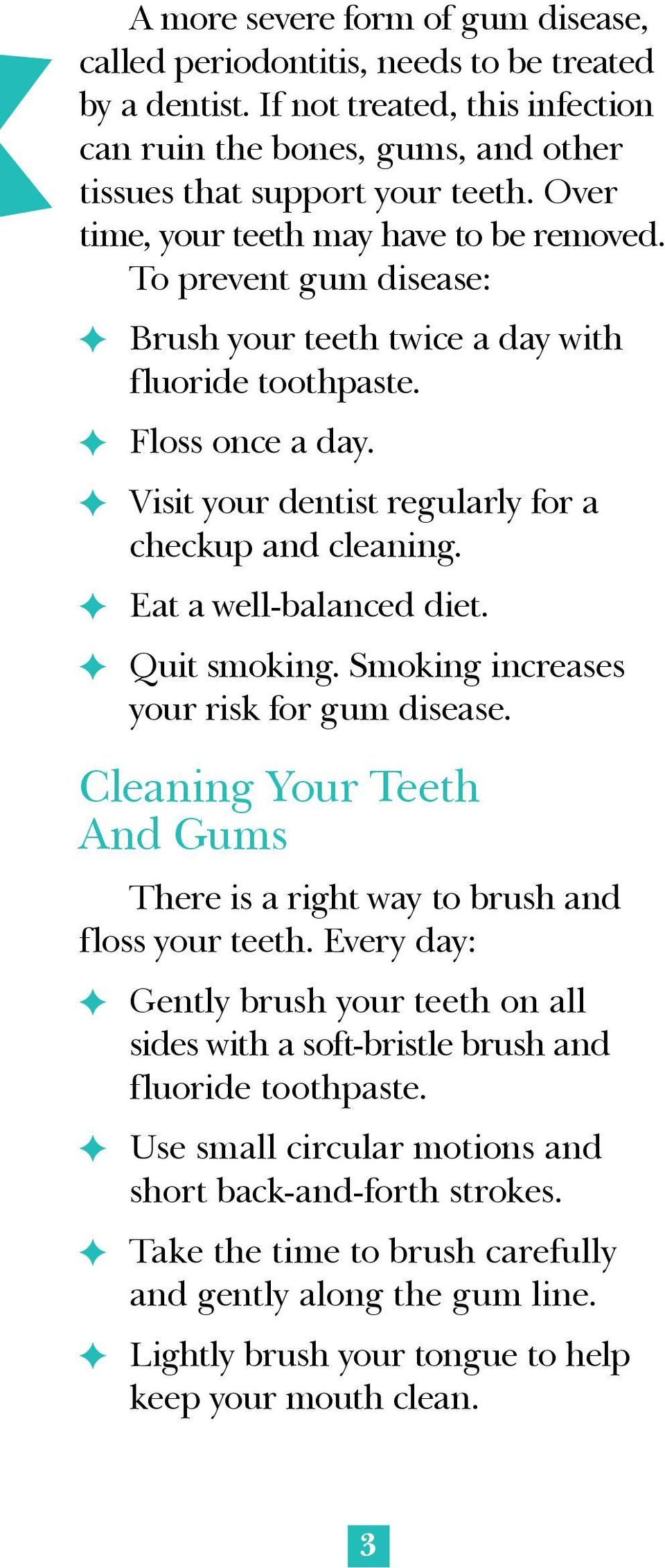 F Visit your dentist regularly for a checkup and cleaning. F Eat a well-balanced diet. F Quit smoking. Smoking increases your risk for gum disease.