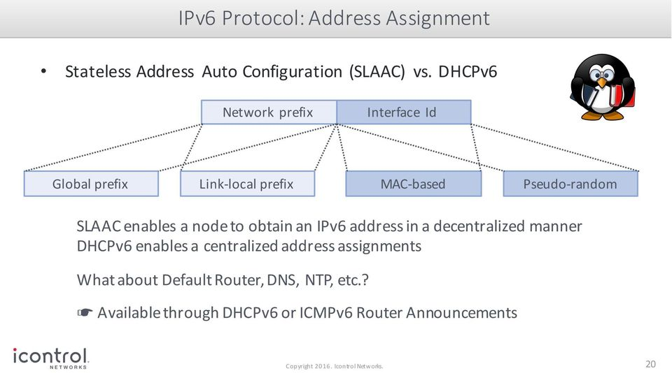 a node to obtain an IPv6 address in a decentralized manner DHCPv6 enables a centralized address assignments