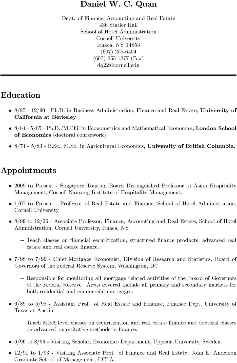 Phil in Econometrics and Mathematical Economics, London School of Economics (doctoral coursework). 8/74-5/83 - B.Sc., M.Sc. in Agricultural Economics, University of British Columbia.