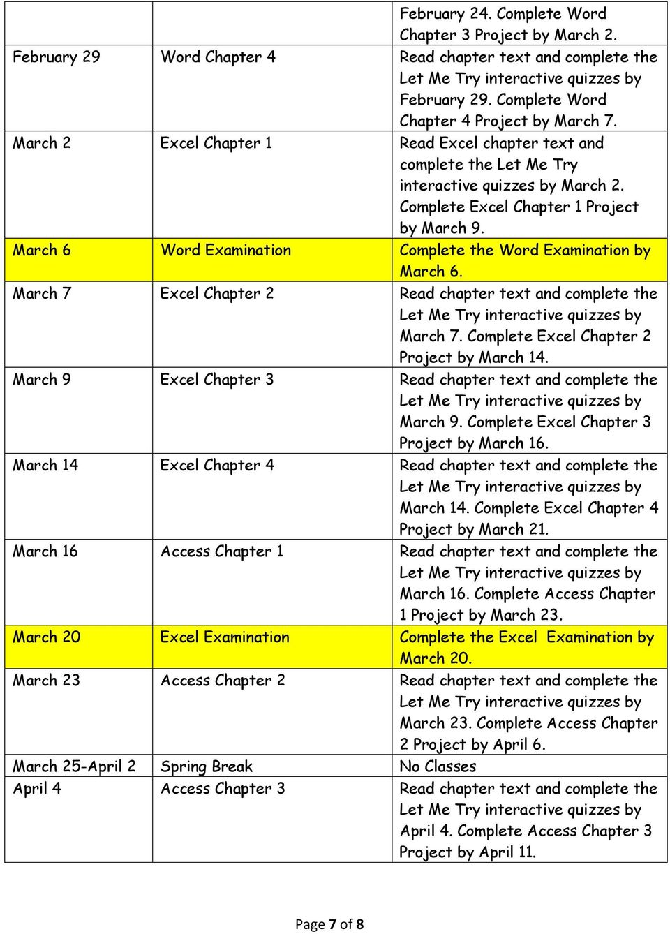 March 6 Word Examination Complete the Word Examination by March 6. March 7 Excel Chapter 2 Read chapter text and complete the March 7. Complete Excel Chapter 2 Project by March 14.