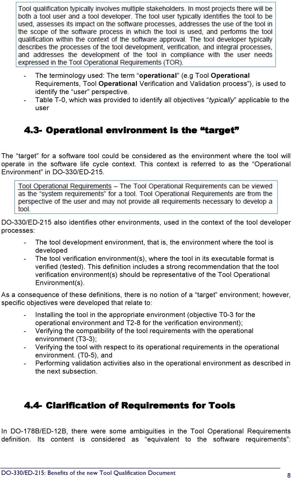 3- Operational environment is the target The target for a software tool could be considered as the environment where the tool will operate in the software life cycle context.