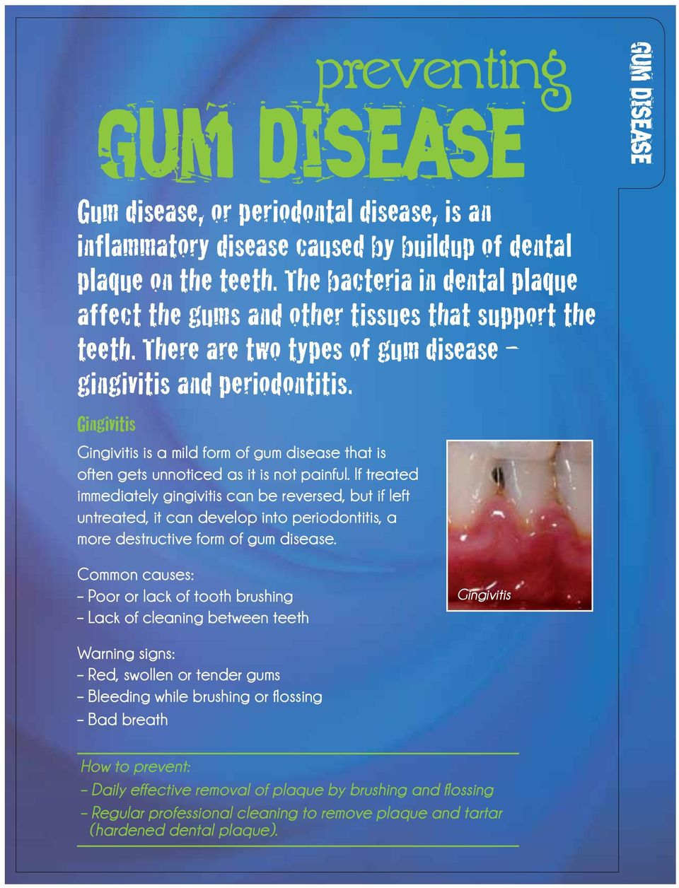 Gingivitis Gingivitis is a mild form of gum disease that is often gets unnoticed as it is not painful.