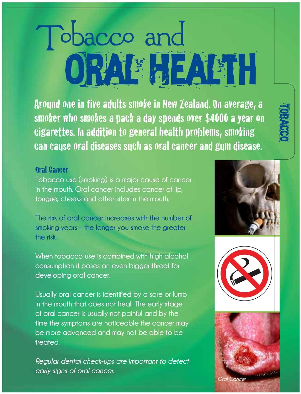 Oral cancer includes cancer of lip, tongue, cheeks and other sites in the mouth. The risk of oral cancer increases with the number of smoking years the longer you smoke the greater the risk.
