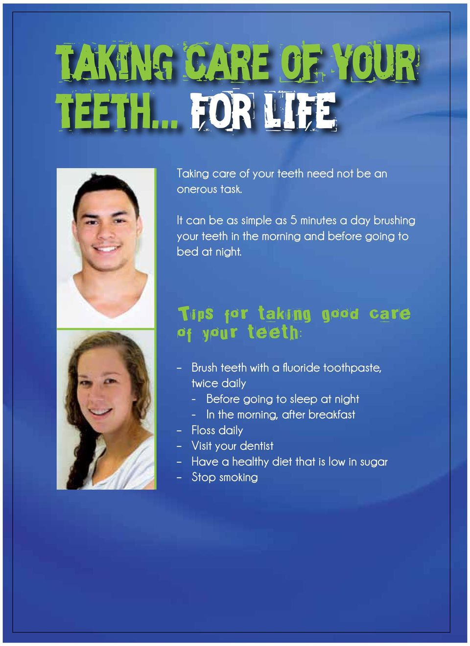 Tips for taking good care of your teeth: Brush teeth with a fluoride toothpaste, twice daily - Before going to