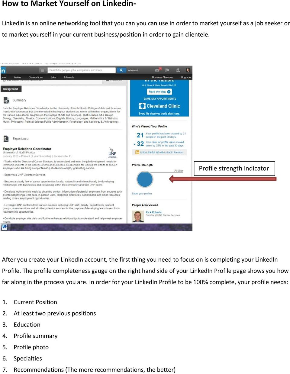 The profile completeness gauge on the right hand side of your LinkedIn Profile page shows you how far along in the process you are.
