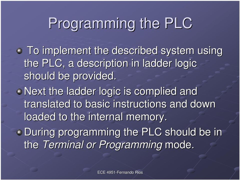 Next the ladder logic is complied and translated to basic instructions and