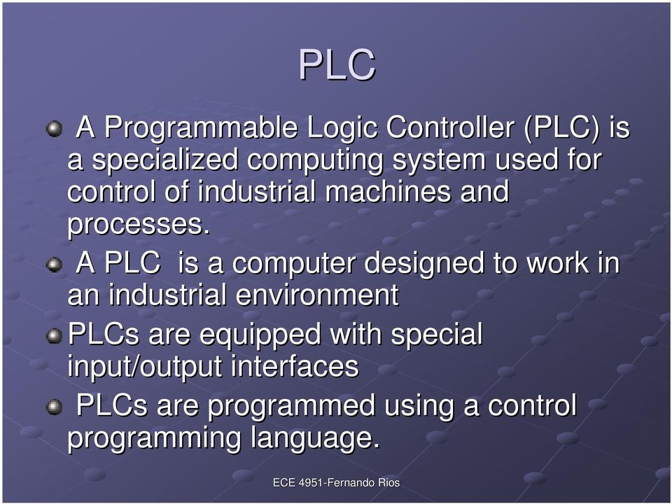 A PLC is a computer designed to work in an industrial environment PLCs are