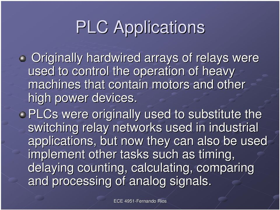 PLCs were originally used to substitute the switching relay networks used in industrial