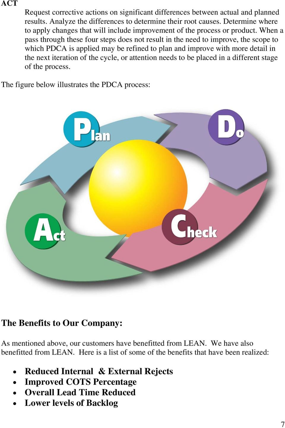 When a pass through these four steps does not result in the need to improve, the scope to which PDCA is applied may be refined to plan and improve with more detail in the next iteration of the cycle,